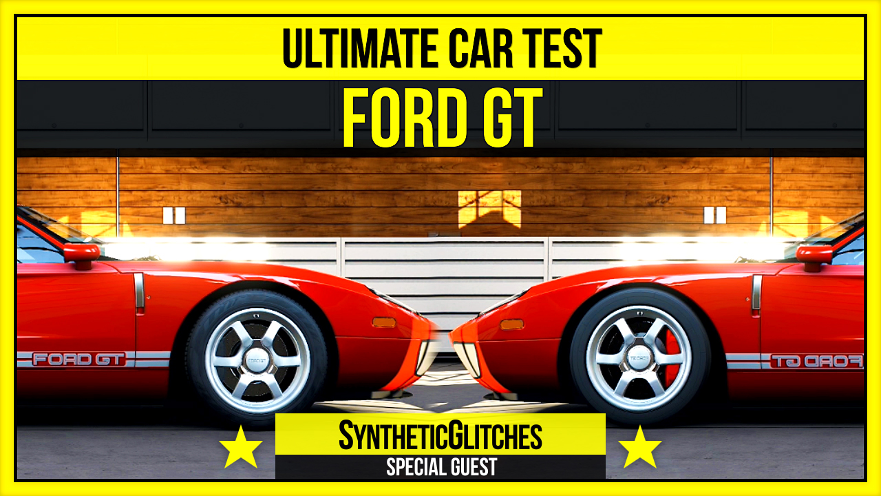 Forza 5 | Ultimate Car Test - 2005 Ford GT - Feat. SyntheticGlitches