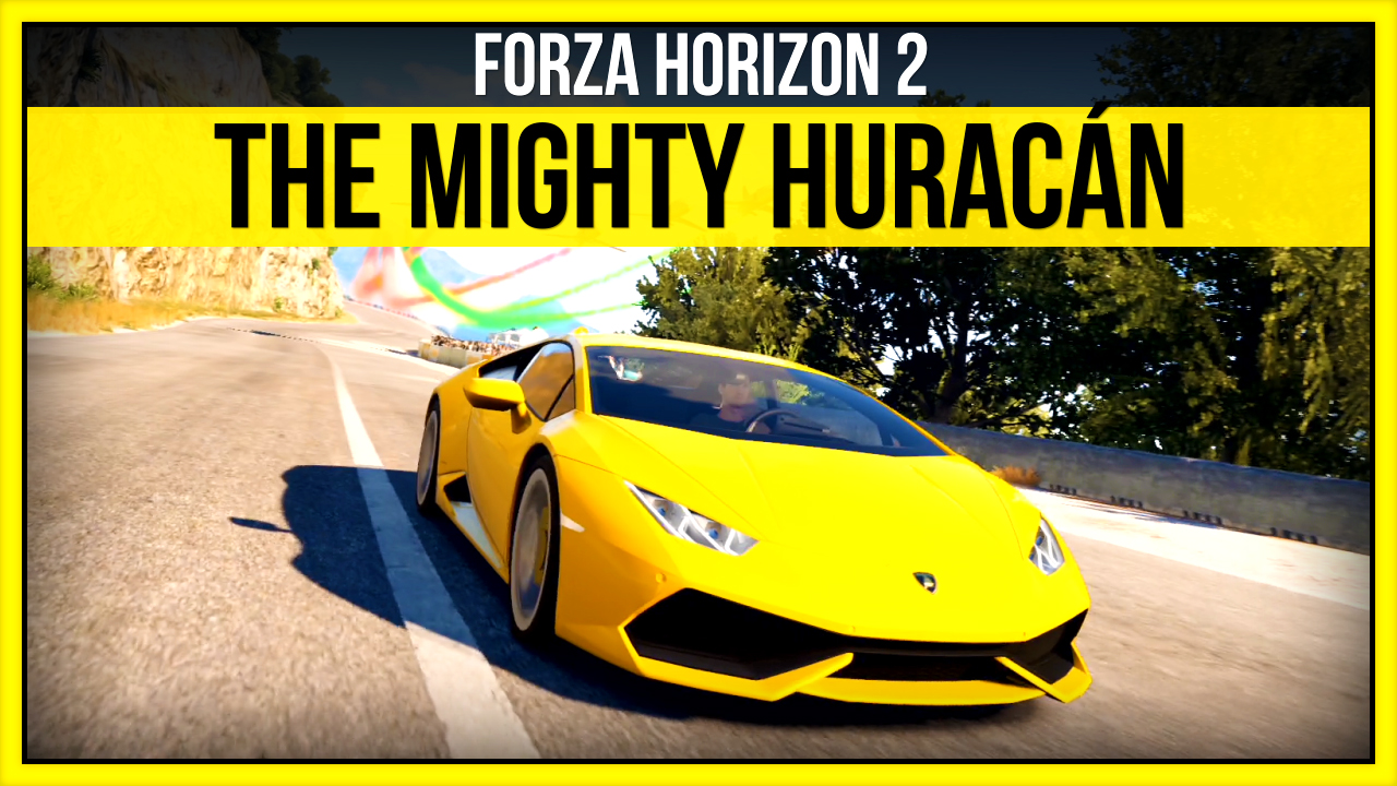 Forza Horizon 2 - The Mighty Huracán